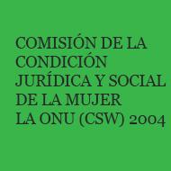 Comisión de la Condición Jurídica y Social de la Mujer de la ONU (CSW) 2004